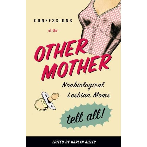 Confessions of the Other Mother - Non-Biological Lesbian Moms Tell All by Harlyn Aizley 2006 PDF eBook