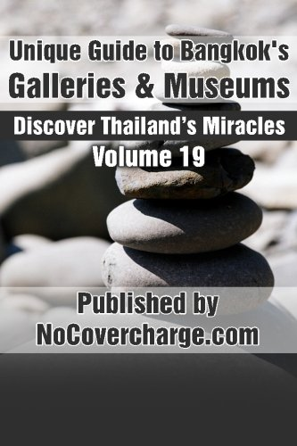 Unique Guide to Bangkok's Galleries & Museums: Discover Thailand's Miracles Volume 19