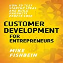 Customer Development for Entrepreneurs: How to Test Startup Ideas and Build Products People Love, Lean Startup Tactics, Book 1 Audiobook by Mike Fishbein Narrated by Steve Barnes