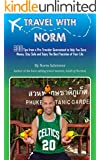 Travel With Norm: 500 Tips from a pro traveller guaranteed to help you save money, stay safe, and enjoy the best vacation of your life