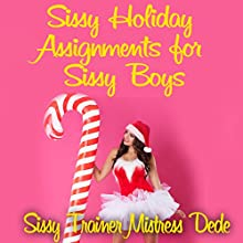 Sissy Holiday Assignments for Sissy Boys: Sissy Boy Feminization Training (       UNABRIDGED) by Mistress Dede Narrated by Audrey Lusk