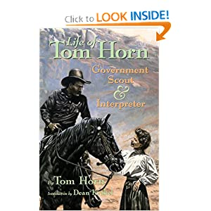 Life of Tom Horn, Government Scout and Interpreter, Written by Himself by Tom Horn and Dean Krakel