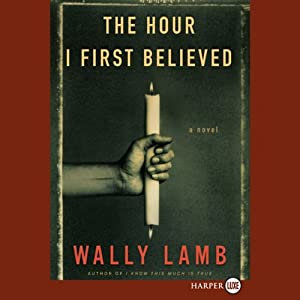 The Hour I First Believed: A Novel | [Wally Lamb]