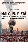 Mai ci fu piet�. La banda della Magliana dal 1977 a Mafia Capitale: La vera storia della banda della Magliana dal 1977 fino ai giorni nostri (Castelvecchi RX)