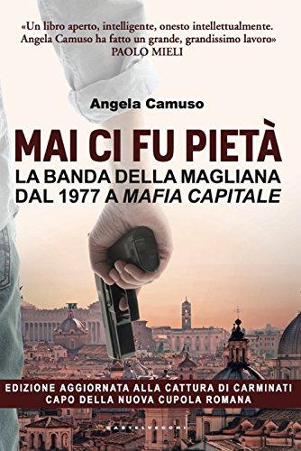 Mai ci fu pietà La banda della Magliana dal 1977 a Mafia Capitale La vera storia della banda della Magliana d PDF