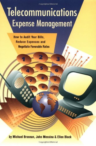 Telecommunications Expense Management: How to Audit Your Bills, Reduce Expenses, and Negotiate Favorable Rates
