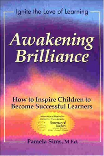 Awakening Brilliance: How to Inspire Children to Become Successful Learners (Awakening the Love of Learning Series)