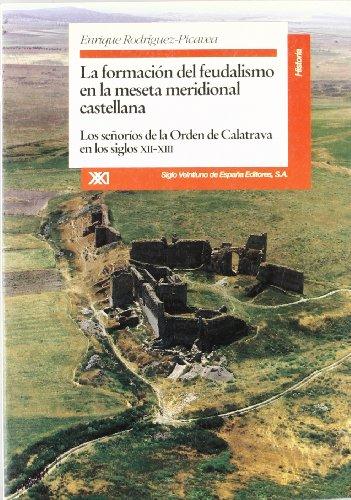 La formación del feudalismo en la meseta meridional castellana: Los señoríos de la Orden de Calatrava en los siglos XII-XIII (Historia)