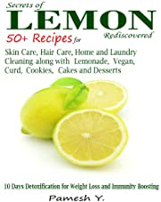 Lemon: 50 Plus Recipes for Skin Care, Hair Care, Home and Laundry Cleaning along with Lemonade, Vegan, Curd, Cookies, Cakes and Desserts