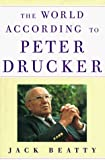 img - for By Jack Beatty The World According to Peter Drucker (First Edition) [Hardcover] book / textbook / text book