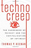 Technocreep: The Surrender of Privacy and the Capitalization of Intimacy
