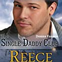 The Single Daddy Club: Reece, Book 3 (       UNABRIDGED) by Donna Fasano Narrated by Laura Jennings