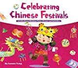 Celebrating Chinese Festivals: A Collection of Holiday Tales, Poems and Activities [Hardcover]