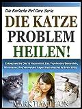 img - for DIE KATZE PROBLEM CURE!: Entdecken Sie Die 10 Hausmittel, Das Problemlos Behandeln, Minimieren Und Vermeiden Lagen Haarb schel In Ihrem Kitty! (Die Einfache Pet Care Serie 6) (German Edition) book / textbook / text book