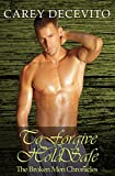 To Forgive & Hold Safe (Contemporary Erotic Romance) (The Broken Men Chronicles Book 4)