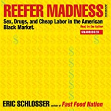 Reefer Madness: Sex, Drugs, and Cheap Labor in the American Black Market Audiobook by Eric Schlosser Narrated by Eric Schlosser