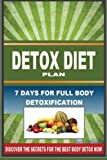DETOX DIET PLAN - 7 Days For Full Body Detoxification: Discover The Secrets For The Best Body Detox Now (Volume 1)