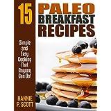 Paleo Breakfast Recipes: Quick and Easy Paleo Breakfast Recipes (Quick and Easy Cooking Series) ~ Hannie P. Scott