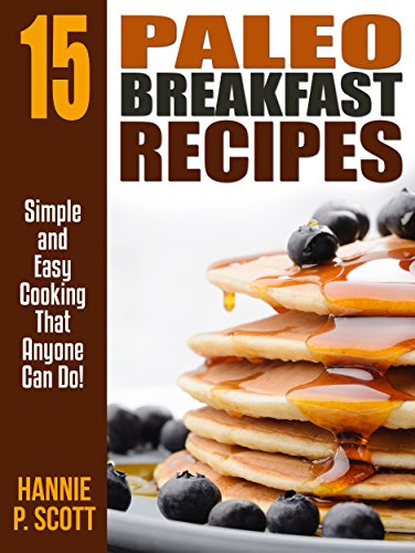 Paleo Breakfast Recipes: Quick and Easy Paleo Breakfast Recipes (Quick and Easy Cooking Series) by Hannie P. Scott