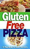 Gluten Free Pizza: 21 Pizza Recipe for Gluten Free Lovers (gluten free,gluten free diet,pizza recipe,gluten free cookbook)