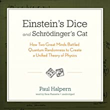 Einstein's Dice and Schrödinger's Cat: How Two Great Minds Battled Quantum Randomness to Create a Unified Theory of Physics (       UNABRIDGED) by Paul Halpern Narrated by Sean Runnette