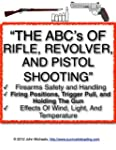 The ABC's Of Rifle, Revolver, And Pis...