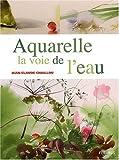 echange, troc Jean-Claude Chaillou - Aquarelle, la voie de l'eau
