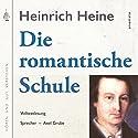Die romantische Schule Hörbuch von Heinrich Heine, Axel Grube Gesprochen von: Axel Grube