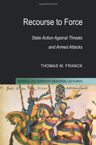 Recourse to Force: State Action against Threats and Armed Attacks (Hersch Lauterpacht Memorial Lectures)