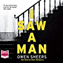 I Saw a Man Audiobook by Owen Sheers Narrated by Mark Meadows