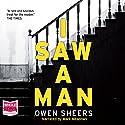I Saw a Man Hörbuch von Owen Sheers Gesprochen von: Mark Meadows