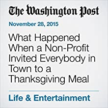 What Happened When a Non-Profit Invited Everybody in Town to a Thanksgiving Meal Other by Mitra Malek Narrated by Jill Melancon