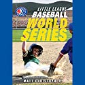 Baseball World Series: Little League, Book 5 Audiobook by Matt Christopher Narrated by Nick Sullivan