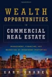 img - for Wealth Opportunities in Commercial Real Estate: Management, Financing and Marketing of Investment Properties book / textbook / text book