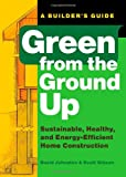 img - for Green from the Ground Up: Sustainable, Healthy, and Energy-Efficient Home Construction (Builder's Guide) book / textbook / text book