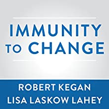 Immunity to Change: How to Overcome It and Unlock the Potential in Yourself and Your Organization Audiobook by Robert Kegan, Lisa Laskow Lahey Narrated by Stephen R. Thorne
