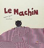 Le Machin / Stéphane Servant   BONBON, Cécile. Illustrateur