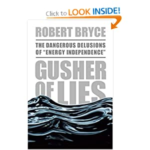 "Gusher of Lies: The Dangerous Delusions of ""Energy Independence"