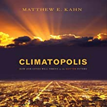 Climatopolis: How Our Cities Will Thrive in the Hotter Future (       UNABRIDGED) by Matthew E. Kahn Narrated by William Dufris