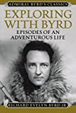img - for Exploring with Byrd: Episodes of an Adventurous Life (Admiral Byrd Classics) book / textbook / text book