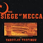 The Siege of Mecca: The Forgotten Uprising in Islam's Holiest Shrine & the Birth of Al-Qaeda | Yaroslav Trofimov