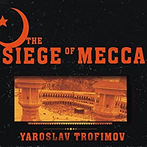 The Siege of Mecca: The Forgotten Uprising in Islam's Holiest Shrine & the Birth of Al-Qaeda | [Yaroslav Trofimov]