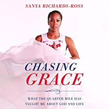 Chasing Grace: What the Quarter Mile Has Taught Me About God and Life Audiobook by Sanya Richards-Ross Narrated by Sanya Richards-Ross