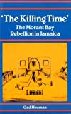 img - for The Killing Time: The Morant Bay Rebellion Jamaica by Gad Heuman (1994-05-03) book / textbook / text book
