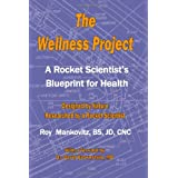 The Wellness Project: A Rocket Scientist's Blueprint For Health ~ Roy Mankovitz