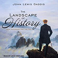 The Landscape of History: How Historians Map the Past Audiobook by John Lewis Gaddis Narrated by Jack Chekijian