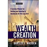 Wealth Creation: A Systems Mindset for Building and Investing in Businesses for the Long Term (Wiley Finance)by Bartley J. Madden