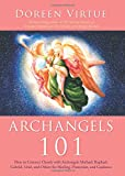 Archangels 101: How to Connect Closely with Archangels Michael, Raphael, Gabriel, Uriel, and Others for Healing, Protection, and Guidance (1401926398) by Virtue, Doreen