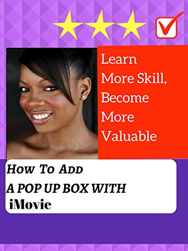 Learn More Skill, Become More Valuable: How To Add A Pop Up Box with iMovie