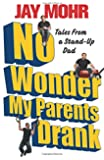 No Wonder My Parents Drank: Tales from a Stand-Up Dad